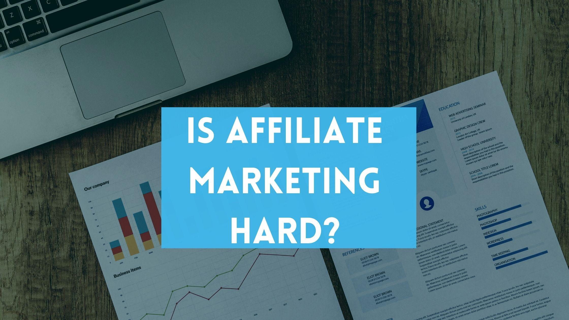 Is affiliate marketing hard