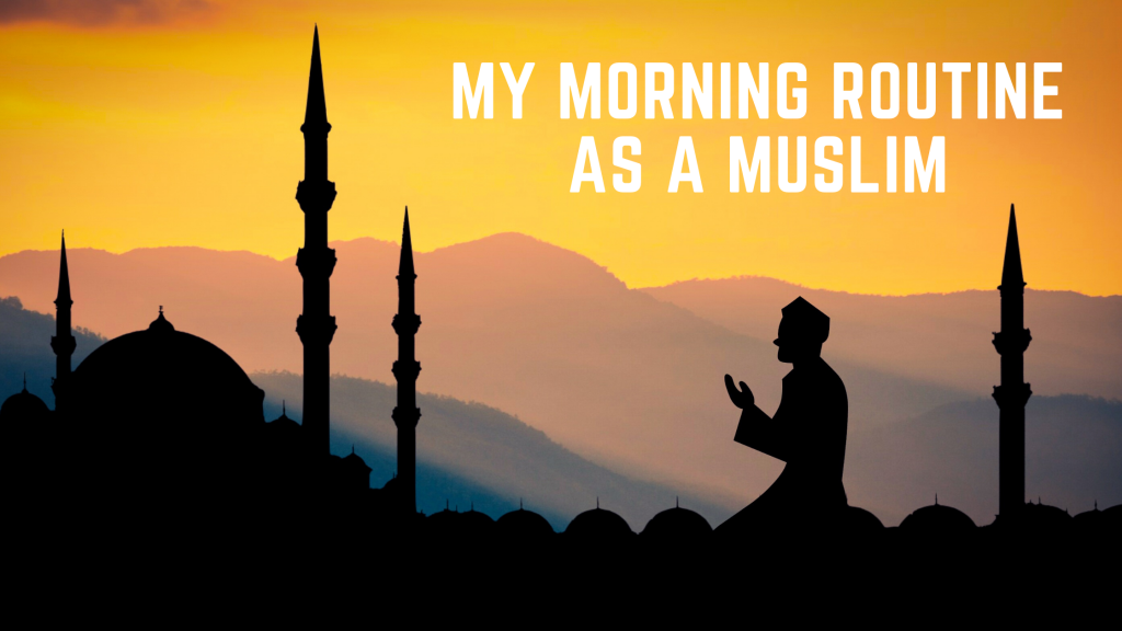 My Morning routine as a Muslim